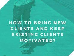 How to bring new clients and keep existing clients motivated?
