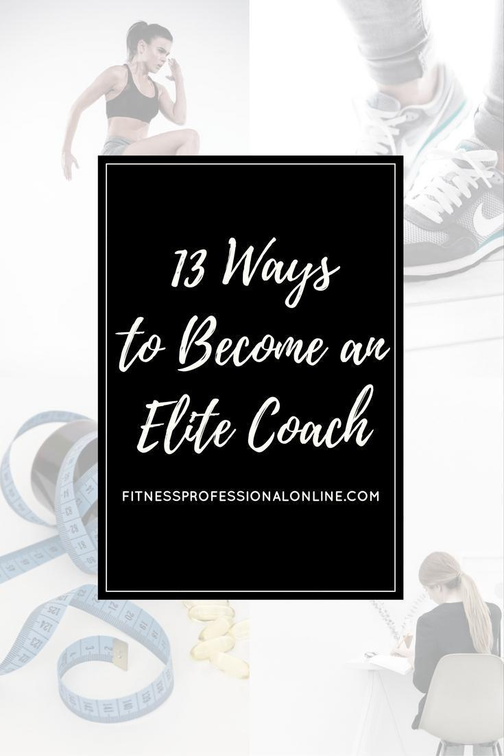 Believe it or not, it does not necessarily mean training elite athletes. Follow these 13 simple, yet outstanding ways to surely become an Elite Coach.