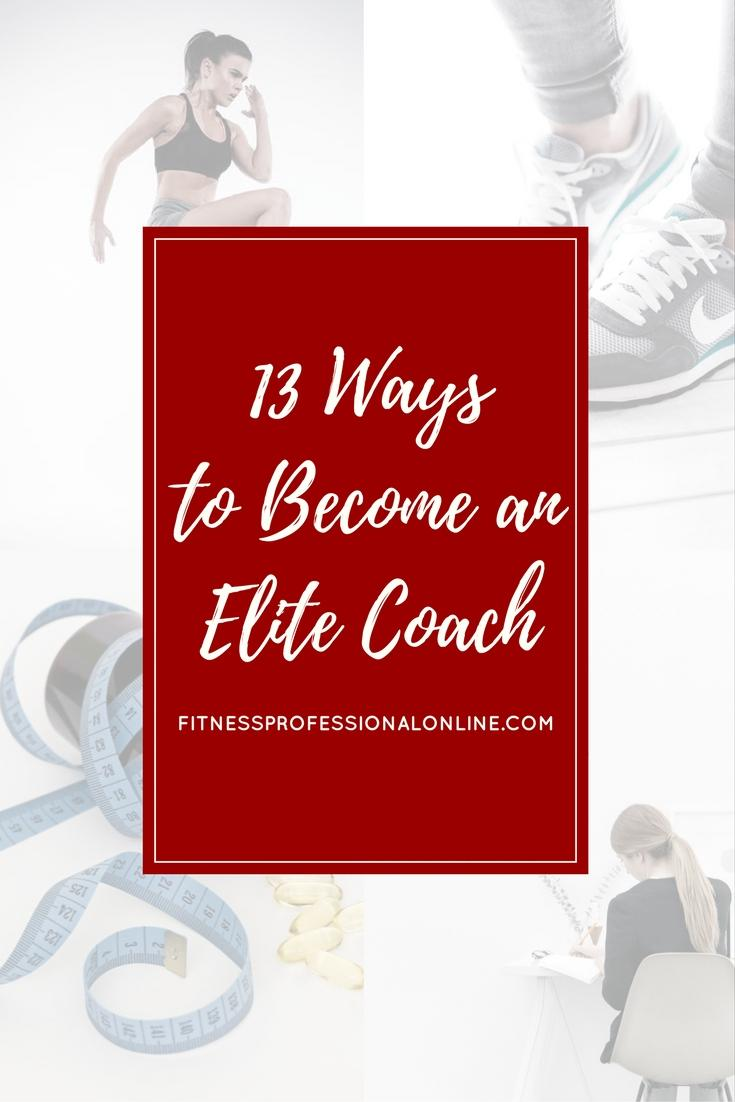 Believe it or not, it does not necessarily mean training elite athletes. Follow these 13 simple, yet outstanding ways to surely become an Elite Coach. -Fitness Professional Online