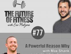 A Powerful Reason Why – Max Shank