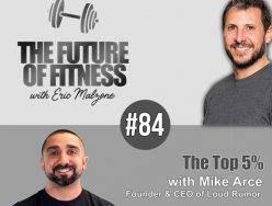 The Top 5% – Mike Arce