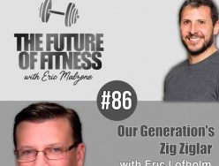 Our Generation's Zig Ziglar – Eric Lofholm