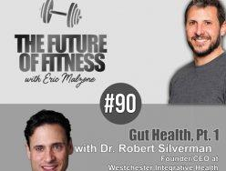 Gut Health, Pt. 1 – Dr. Robert Silverman