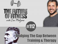 Bridging The Gap Between Training & Therapy – Ryan Whited