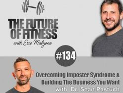 Overcoming Imposter Syndrome & Building The Business You Want – Dr. Sean Pastuch