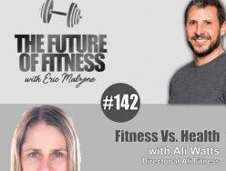 Fitness Vs. Health – Ali Watts